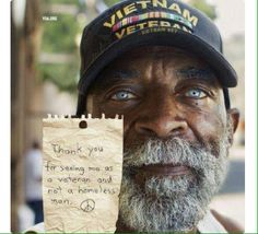 Every veteran deserves our respect for the willingness they had in putting their lives on the line for our freedom. 'Thank you for seeing me as a veteran and not a homeless man'. Homeless Veterans, Homeless Man, Veterans Day, Vietnam Veterans, Homeless People, Military Veterans, Honor Veterans, Navy Veteran, Sun Tzu