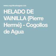 HELADO DE VAINILLA {Pierre Hermé} - Cogollos de Agua
