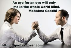 An eye for an eye will only make the whole world blind.  #Peace #Fighting #Revenge #Violence #picturequotes  View more #quotes on http://quotes-lover.com