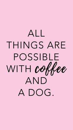 Quotes Sayings and Affirmations quotes to live by dog quotes all things are possible with coffee and a dog free mobile phone wallpaper Positive Quotes, Motivational Quotes, Funny Quotes, Inspirational Quotes, Funny Humor, Great Quotes, Quotes To Live By, Life Quotes, Quotes For Dogs