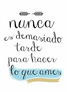 Never is too late to do what you love Positive Phrases, Positive Vibes, Positive Quotes, Inspirational Phrases, Motivational Phrases, Quotes En Espanol, Coaching, Love Phrases, More Than Words