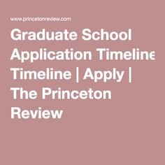Graduate School Application Timeline | Apply | The Princeton Review