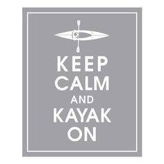 Keep Calm and Kayak On 8x10 Print-(Featured in Dolphin Grey) Customizable Colors Buy 3 GET ONE FREE keep calm art