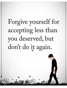Quotes forgive yourself for accepting less than you deserved Wisdom Quotes, True Quotes, Great Quotes, Motivational Quotes, Inspirational Quotes, Forgive Yourself Quotes, Power Of Positivity, Positive Words, Positive Quotes