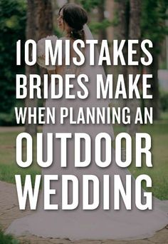 10 Mistakes Brides Make When Planning An OUTDOOR Wedding For more common mistakes that brides make when planning their outdoor weddings, check out the slideshow above.