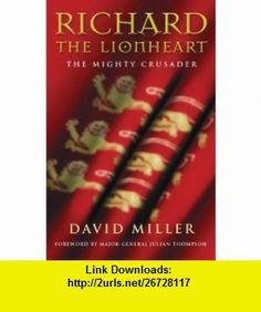 Richard the Lionheart The Mighty Crusader (9780297847137) David Miller, Julian Thompson , ISBN-10: 0297847139  , ISBN-13: 978-0297847137 ,  , tutorials , pdf , ebook , torrent , downloads , rapidshare , filesonic , hotfile , megaupload , fileserve