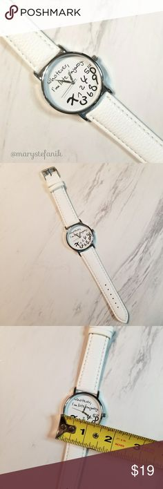 {New} Whatever, I'm late anyway White Watch {New} Whatever, I'm late anyway White Fashion Watch. NIP. New in package. Very fun!  Please let me know if you have any questions. Happy Poshing! Boutique Accessories Watches