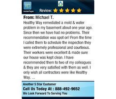 Healthy Way remediated a mold & water problem in my basement about one year ago. Since...