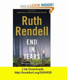 End in Tears (A Chief Inspector Wexford Mystery / Vintage Crime / Black Lizard) (9780307277237) Ruth Rendell , ISBN-10: 0307277232  , ISBN-13: 978-0307277237 ,  , tutorials , pdf , ebook , torrent , downloads , rapidshare , filesonic , hotfile , megaupload , fileserve