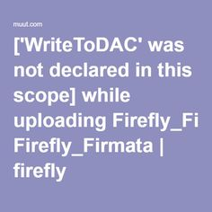['WriteToDAC' was not declared in this scope] while uploading Firefly_Firmata | firefly