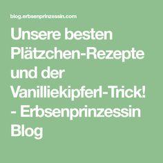 Unsere besten Plätzchen-Rezepte und der Vanilliekipferl-Trick! - Erbsenprinzessin Blog