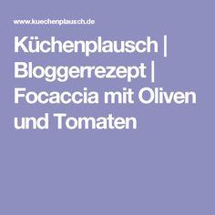 Küchenplausch | Bloggerrezept | Focaccia mit Oliven und Tomaten