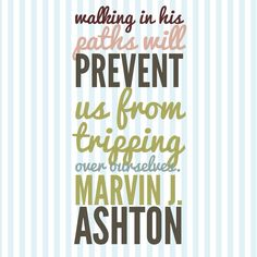 """""""Walking in his paths will prevent us from tripping over ourselves."""" — Marvin J. Ashton #ldsquotes #lds #christ"""