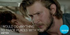 """""""I would do anything to trade places with you."""" Clay ~ Bitten"""