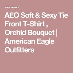AEO Soft & Sexy Tie Front T-Shirt , Orchid Bouquet | American Eagle Outfitters