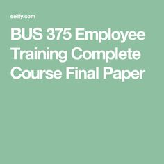 BUS 375 Employee Training Complete Course Final Paper Devry University, Finals, Training, Paper, Final Exams, Work Outs, Workouts, Education, Race Training