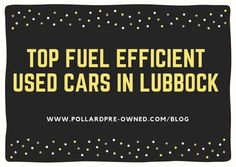 Top Fuel Efficient Used Cars in Lubbock. Pollard Pre-Owned Blog Post.