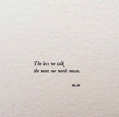 The less we talk, the more our words mean