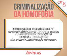 Criminalização da homofobia: A discriminação por orientação sexual e por identidade de gênero devem ser tratadas em igualdade às já previstas em lei. As diferenças são bem-vindas, a discriminação não. Aécio vai lutar pela criminalização da homofobia.