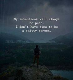 My intentions will always be pure I dont have time to be a shitty person. Work Motivational Quotes, True Quotes, Great Quotes, Quotes To Live By, Inspirational Quotes, Qoutes, Rain Quotes, People Quotes, Positive Vibes