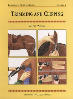 Threshold Picture Guide No. 2 Trimming and Clipping by Valerie Watson | Quiller Publishing. This book gives guidance on the art of trimming and clipping horses and ponies with information on reasons for clipping, machines used, different types of clip and more. #horse #pony #clipping #trimming #care #safety #equipment