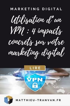 Utilisation d'un VPN : 4 impacts concrets sur votre marketing digital #marketing digital #vpn Digital Marketing Strategy, Digital Marketing