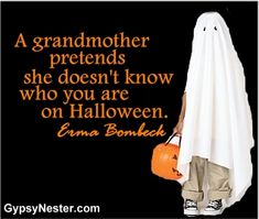A grandmother pretends she doesn't know who you are on Halloween. Erma Bombeck - See more great quotes to pin to your friends: www. Funny Inspirational Quotes, Great Quotes, Motivational, Grandchildren, Grandkids, Granddaughters, Erma Bombeck, Grandma Quotes, Grandma And Grandpa