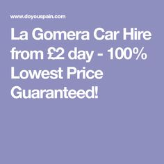 La Gomera Car Hire from £2 day - 100% Lowest Price Guaranteed!
