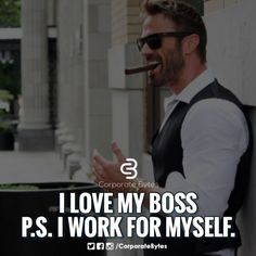 I love my boss because I work for myself.☺