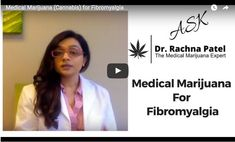 Dr. Rachna Patel talks about the use of medical marijuana (cannabis) in fibromyalgia patients and its pain-relieving properties.