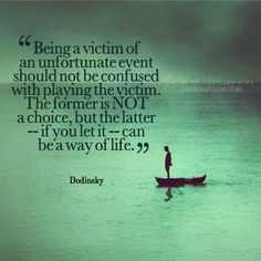If you're not careful playing the victim can become a way of life.
