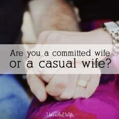 Are You A Committed Wife or A Casual Wife?
