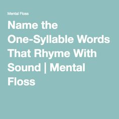 Name the One-Syllable Words That Rhyme With Sound | Mental Floss