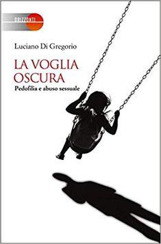 Amazon.it: La voglia oscura. Pedofilia e abuso sessuale - Luciano Di Gregorio - Libri Amazon, Darkness, Amazons, Riding Habit, Amazon River