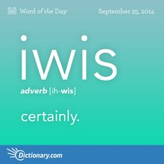 Pronunciation: ē-ˈwis, ī- ' wis. Origin: Middle English, from Old English gewis certain; akin to Old High German giwisso certainly, Old English witan to know — more at wit. Unusual Words, Weird Words, Rare Words, Unique Words, Cool Words, Good Vocabulary, English Vocabulary Words, Learn English Words, English Grammar