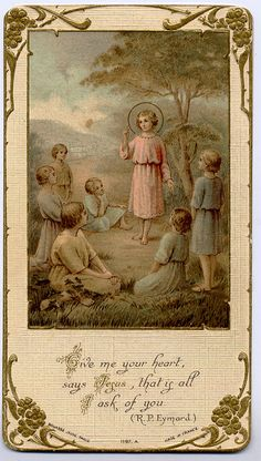 """""""Give me your heart,"""" says Jesus, """"that's all I ask of you. """"  Holy card:  Young Christ with children"""