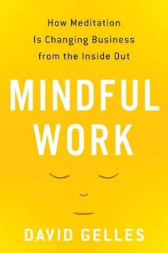 Mindful Work: How Meditation Is Changing Business From The Inside Out PDF