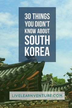 30 Things You Didn't Know About South Korea.                                                                                                                                                                                 More