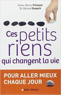 Amazon.fr - Ces petits riens qui changent la vie - Anne-Marie Filliozat, Gérard Guasch - Livres