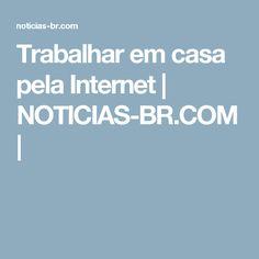 Trabalhar em casa pela Internet   NOTICIAS-BR.COM  