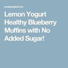 Lemon Yogurt Healthy Blueberry Muffins with No Added Sugar!