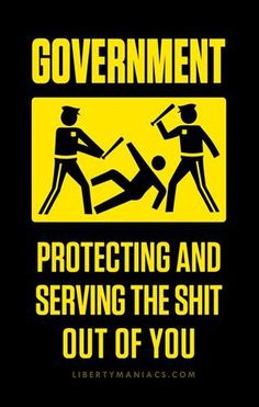 Government - protecting and serving the shit out of you. #OWS