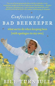 Confessions of a Bad Beekeeper: What Not to Do When Keeping Bees