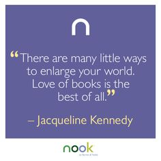 """""""There are many little ways to enlarge your world. Love of books is the best of all."""" - Jacqueline Kennedy"""