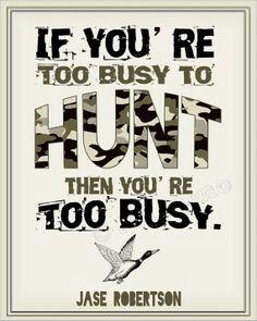 This is true if are to busy to to u be way to busy. Go hunt.