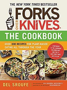 Forks Over Knives_The Cookbook: Over 300 Recipes for Plant-Based Eating All Through the Year: Del Sroufe, Isa Chandra Moskowitz, Julieanna Hever MS RD CPT, Darshana Thacker, Judy Micklewright: 9781615190614: Amazon.com: Books Plant Based Cookbook, Forks Over Knives Cookbook, Whole Food Diet, Whole Food Recipes, Diet Recipes, Vegetarian Recipes, Vegan Recipes Beginner, Top Cookbooks, Vegan Tacos