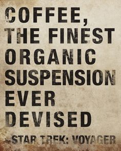 """Coffee: the finest organic suspension ever devised."" ― Captain Janeway, Star Trek: Voyager #coffee #quotes"