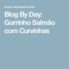 Blog By Day: Gorrinho Salmão com Curvinhas