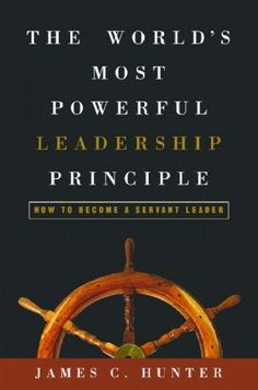 The Worlds Most Powerful Leadership Principle: How To Become A Servant Leader