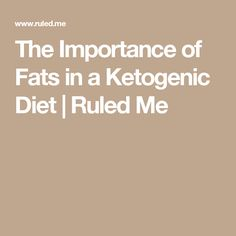 The Importance of Fats in a Ketogenic Diet | Ruled Me